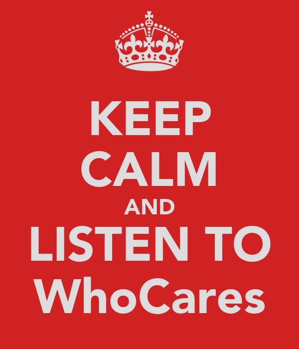 KEEP CALM AND LISTEN TO WhoCares