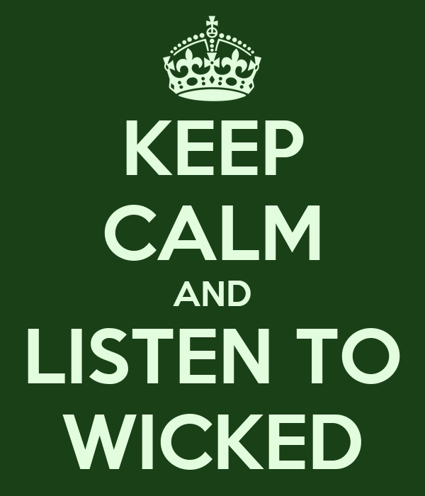 KEEP CALM AND LISTEN TO WICKED