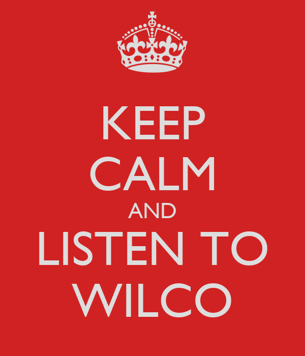 KEEP CALM AND LISTEN TO WILCO