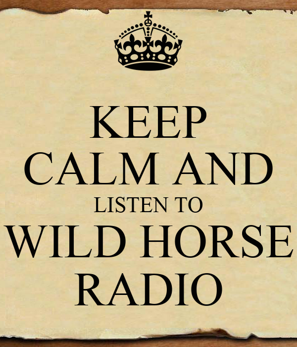 KEEP CALM AND LISTEN TO WILD HORSE RADIO