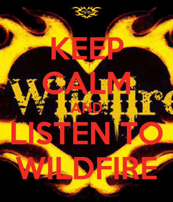 KEEP CALM AND LISTEN TO WILDFIRE