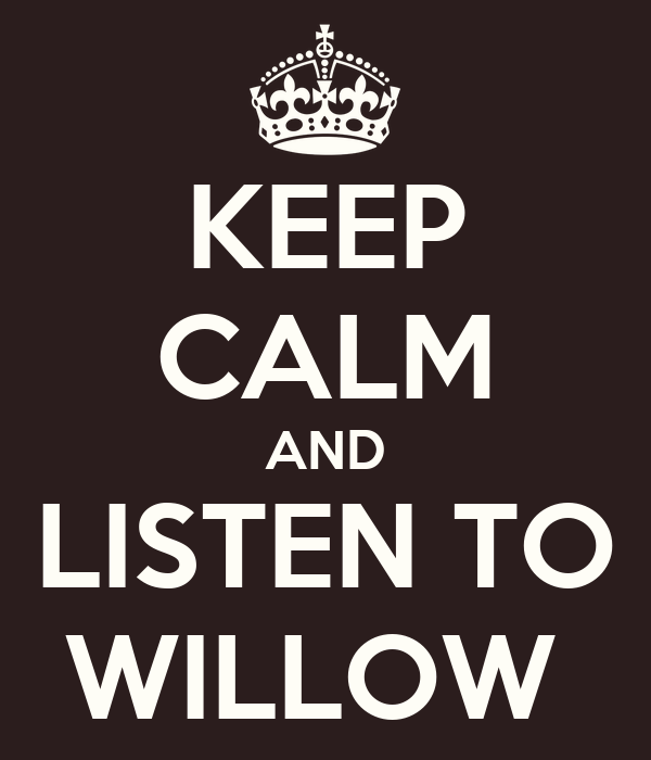 KEEP CALM AND LISTEN TO WILLOW