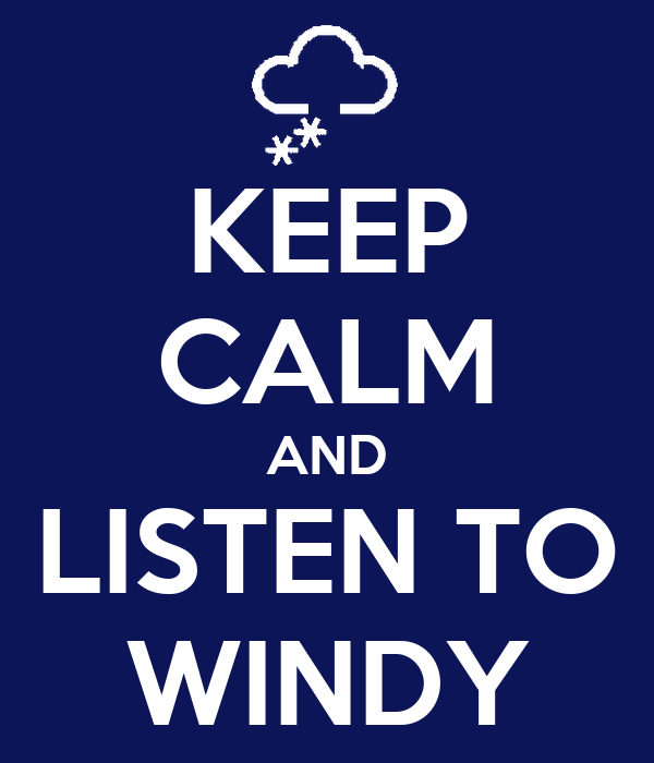 KEEP CALM AND LISTEN TO WINDY