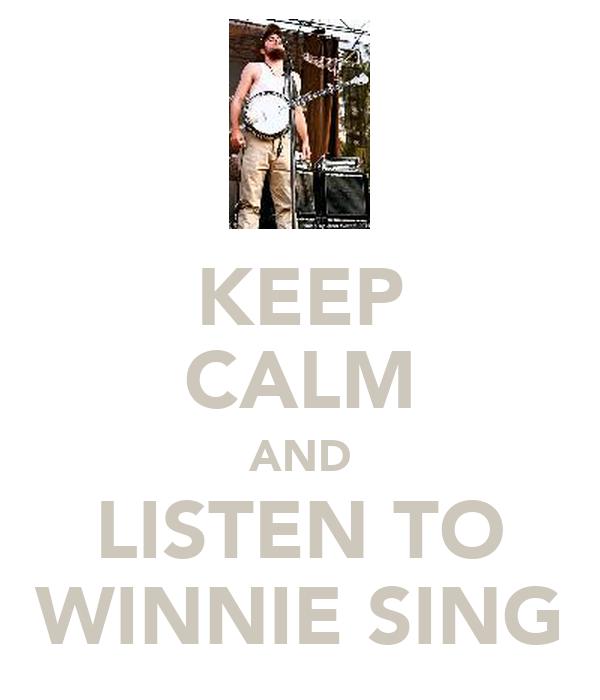 KEEP CALM AND LISTEN TO WINNIE SING