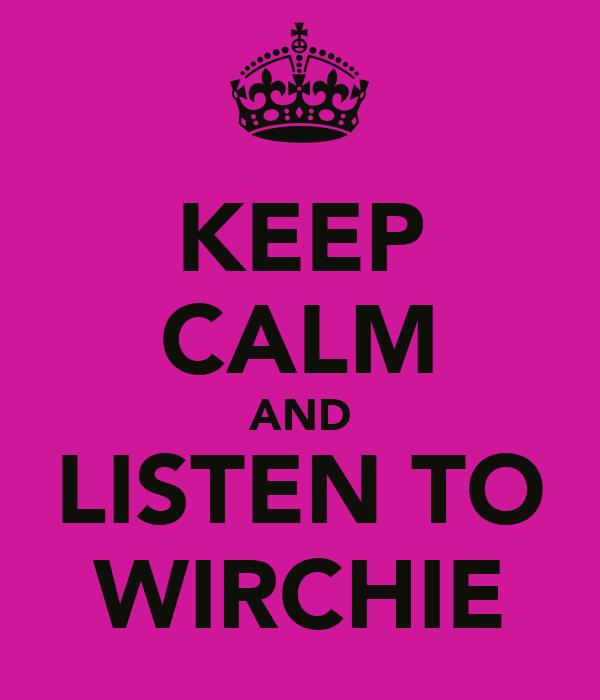 KEEP CALM AND LISTEN TO WIRCHIE