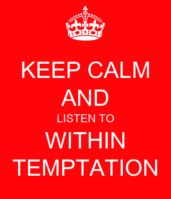 KEEP CALM AND LISTEN TO WITHIN TEMPTATION