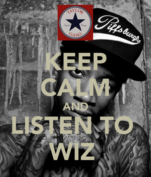 KEEP CALM AND LISTEN TO  WIZ