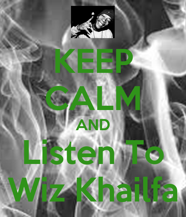 KEEP CALM AND Listen To Wiz Khailfa