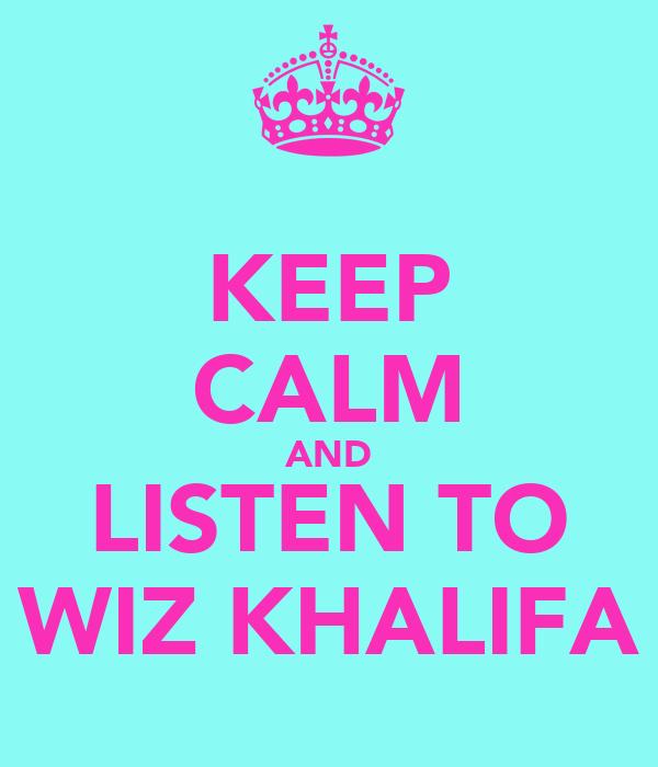 KEEP CALM AND LISTEN TO WIZ KHALIFA
