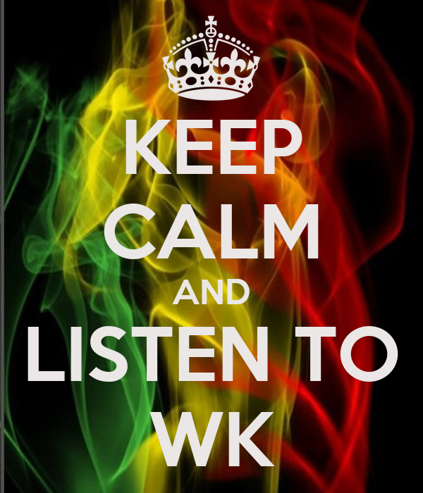 KEEP CALM AND LISTEN TO WK