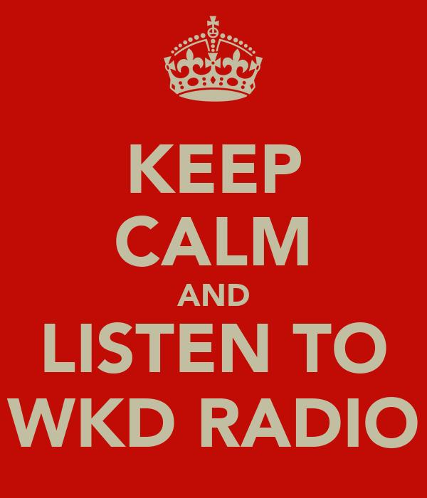 KEEP CALM AND LISTEN TO WKD RADIO