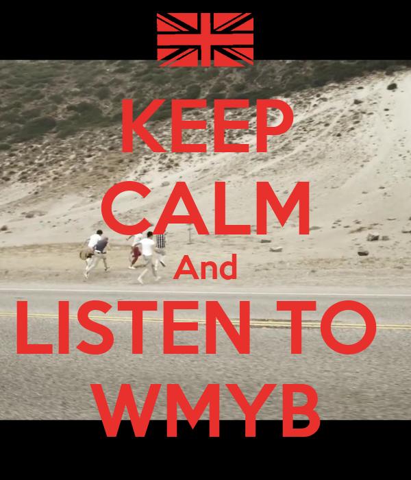 KEEP CALM And LISTEN TO  WMYB