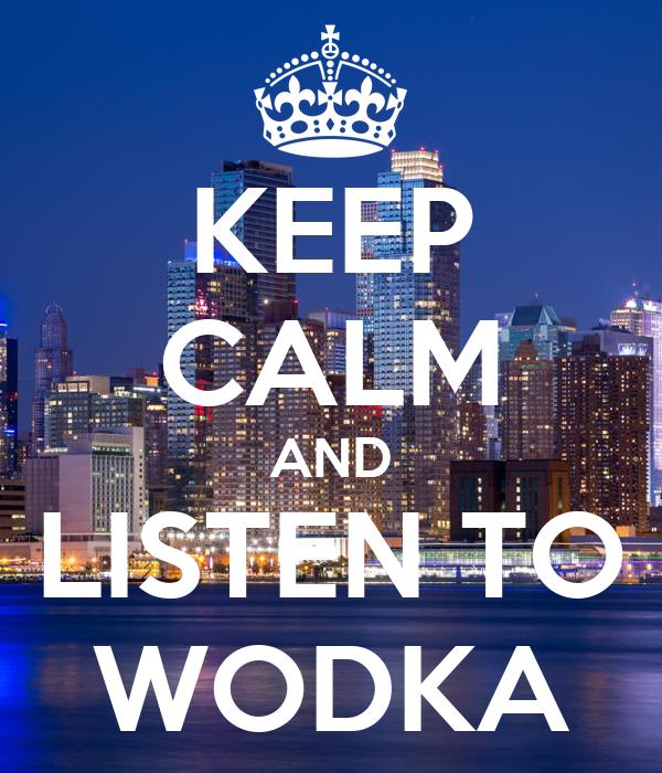 KEEP CALM AND LISTEN TO WODKA