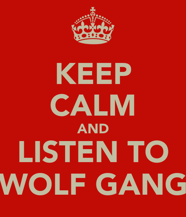 KEEP CALM AND LISTEN TO WOLF GANG