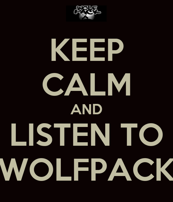 KEEP CALM AND LISTEN TO WOLFPACK