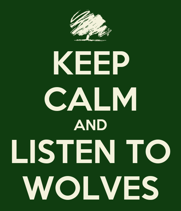 KEEP CALM AND LISTEN TO WOLVES