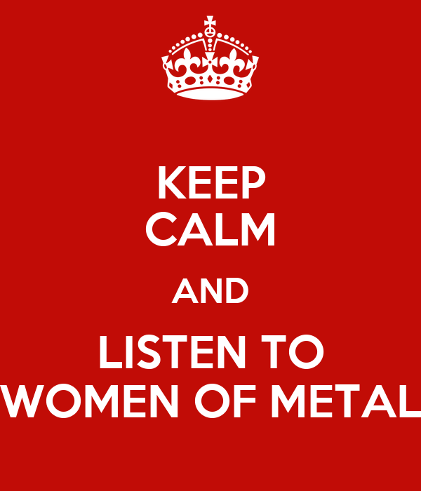 KEEP CALM AND LISTEN TO WOMEN OF METAL