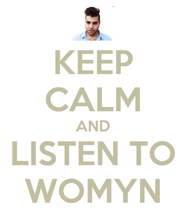 KEEP CALM AND LISTEN TO WOMYN