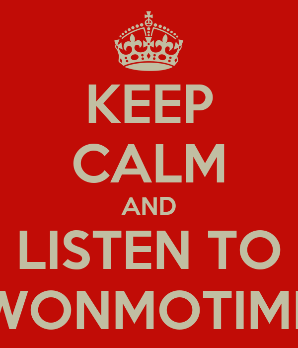 KEEP CALM AND LISTEN TO WONMOTIME