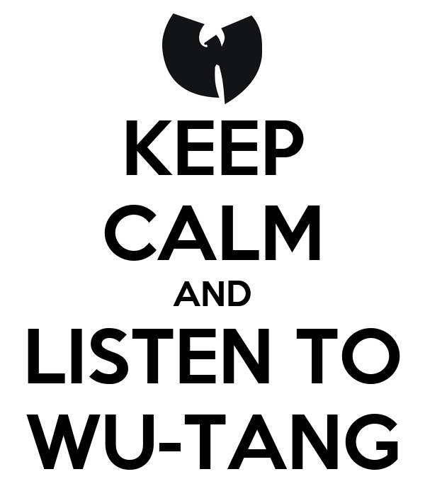 KEEP CALM AND LISTEN TO WU-TANG