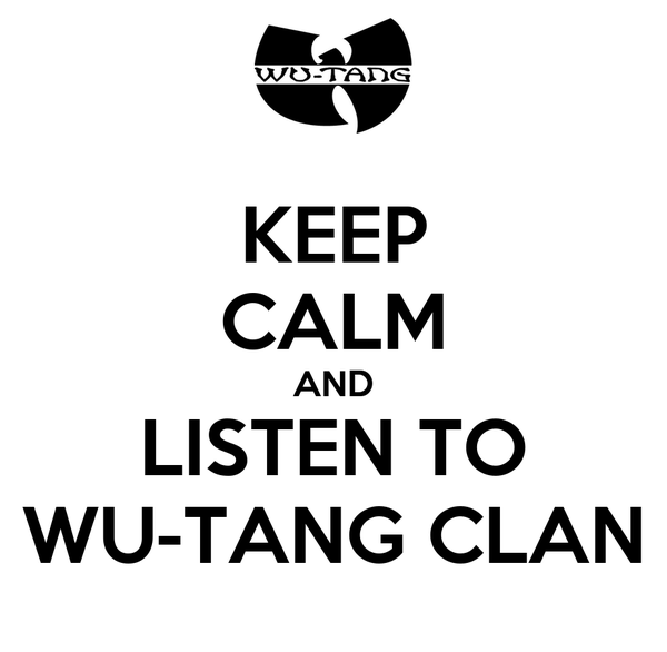 KEEP CALM AND LISTEN TO WU-TANG CLAN