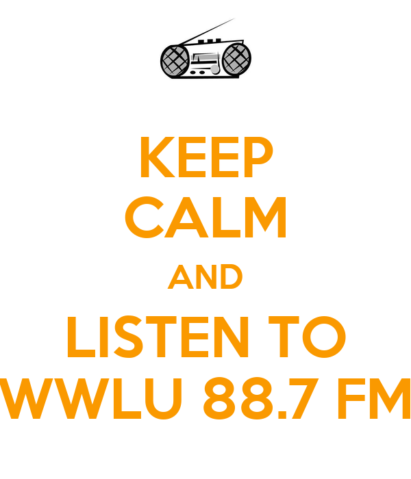 KEEP CALM AND LISTEN TO WWLU 88.7 FM
