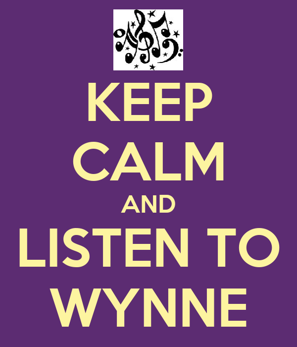 KEEP CALM AND LISTEN TO WYNNE