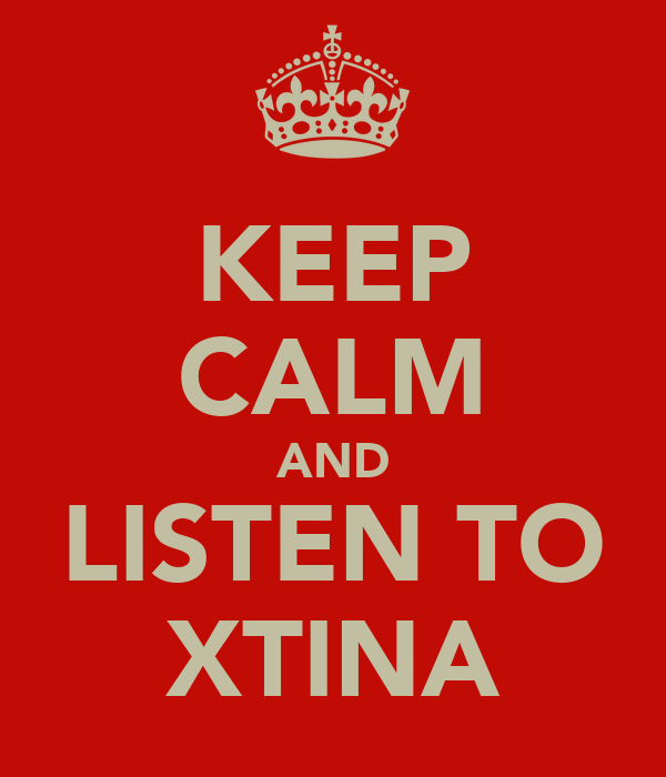 KEEP CALM AND LISTEN TO XTINA