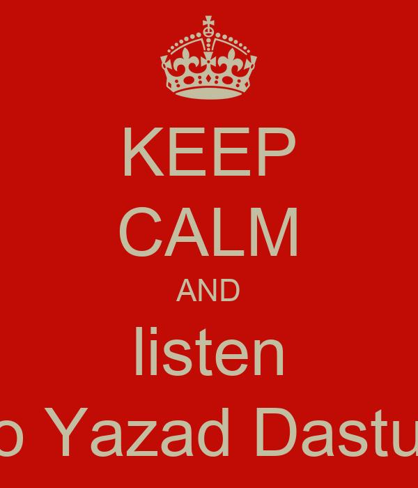 KEEP CALM AND listen to Yazad Dastur