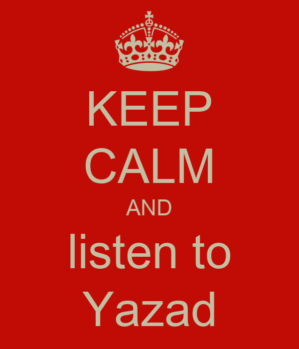 KEEP CALM AND listen to Yazad
