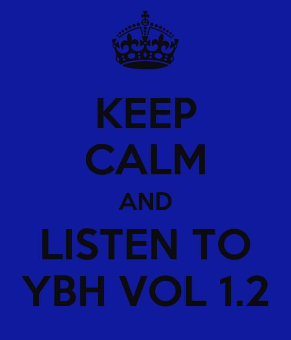 KEEP CALM AND LISTEN TO YBH VOL 1.2