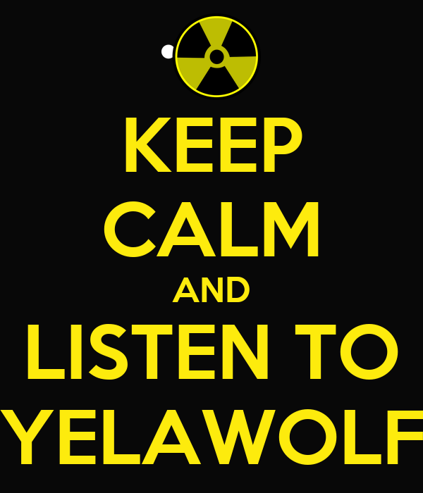 KEEP CALM AND LISTEN TO YELAWOLF
