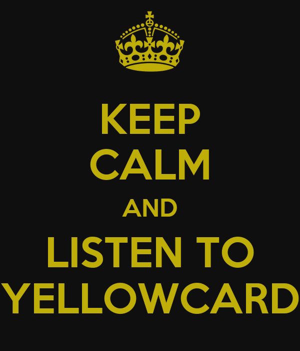 KEEP CALM AND LISTEN TO YELLOWCARD