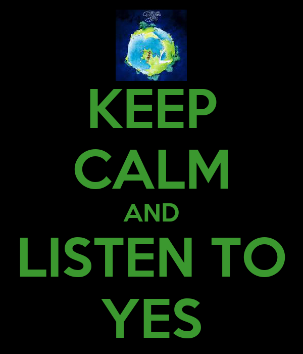 KEEP CALM AND LISTEN TO YES