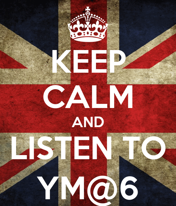 KEEP CALM AND LISTEN TO YM@6