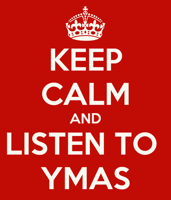 KEEP CALM AND LISTEN TO  YMAS