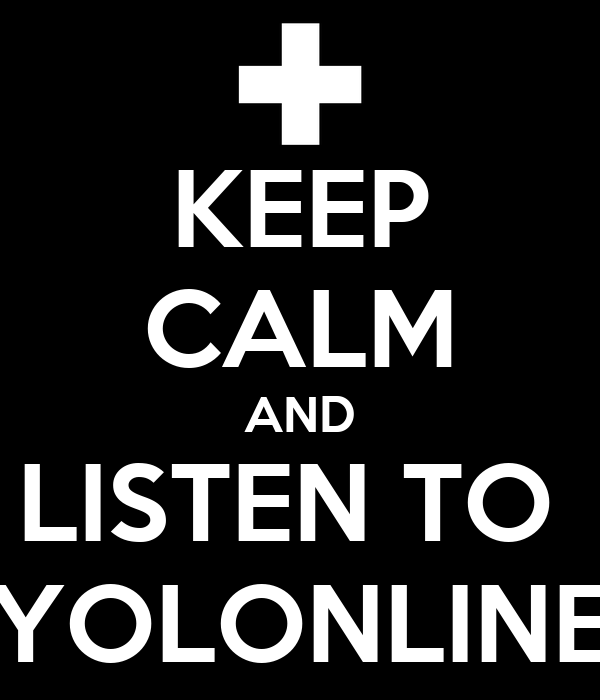 KEEP CALM AND LISTEN TO  YOLONLINE