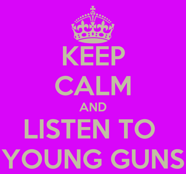 KEEP CALM AND LISTEN TO  YOUNG GUNS