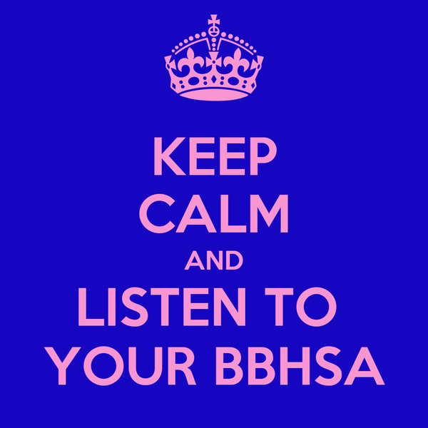 KEEP CALM AND LISTEN TO  YOUR BBHSA