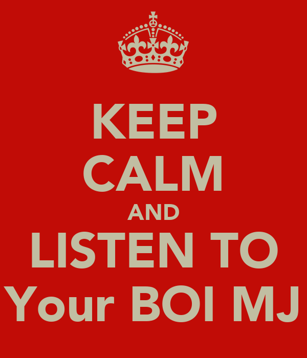 KEEP CALM AND LISTEN TO Your BOI MJ