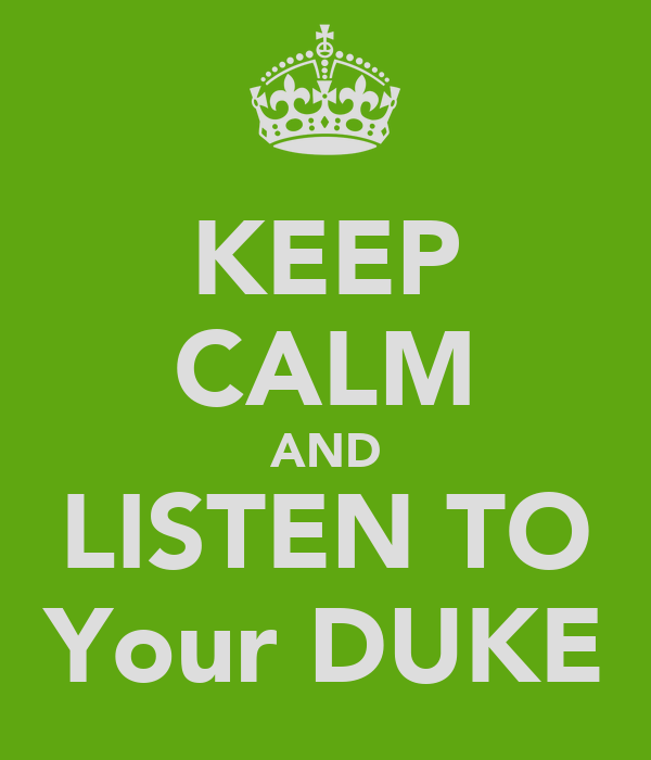KEEP CALM AND LISTEN TO Your DUKE