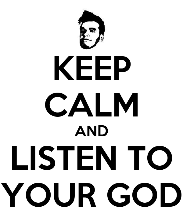 KEEP CALM AND LISTEN TO YOUR GOD