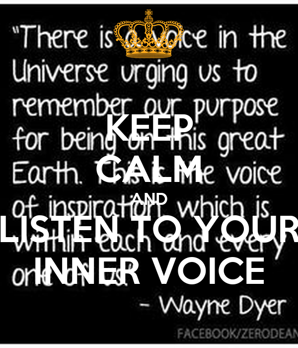 KEEP CALM AND LISTEN TO YOUR INNER VOICE