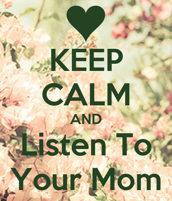 KEEP CALM AND Listen To Your Mom