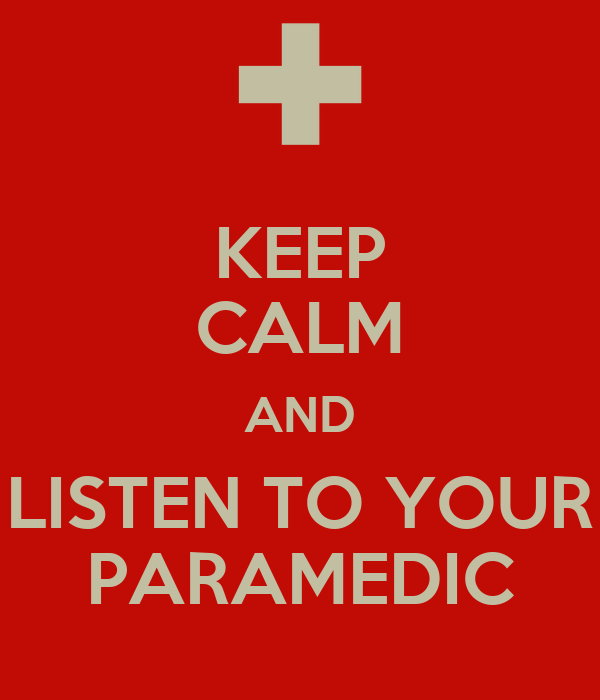 KEEP CALM AND LISTEN TO YOUR PARAMEDIC