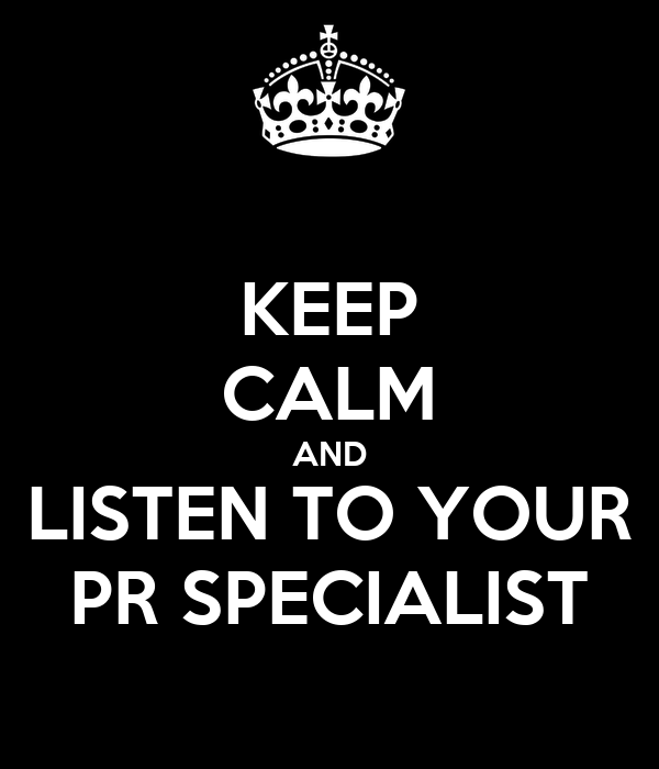 KEEP CALM AND LISTEN TO YOUR PR SPECIALIST
