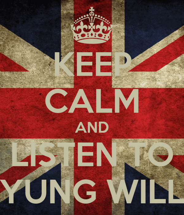 KEEP CALM AND LISTEN TO YUNG WILL