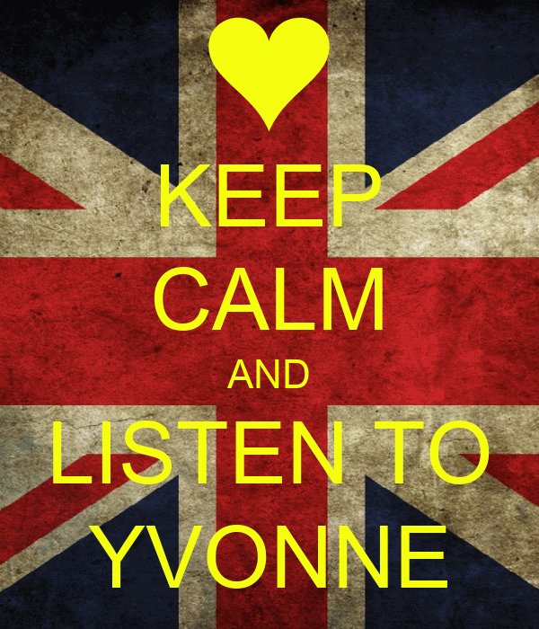 KEEP CALM AND LISTEN TO YVONNE