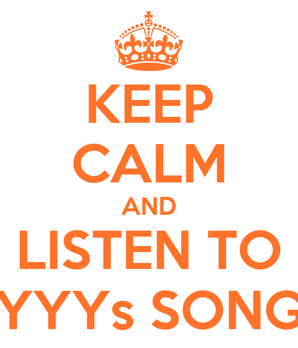 KEEP CALM AND LISTEN TO YYYs SONG