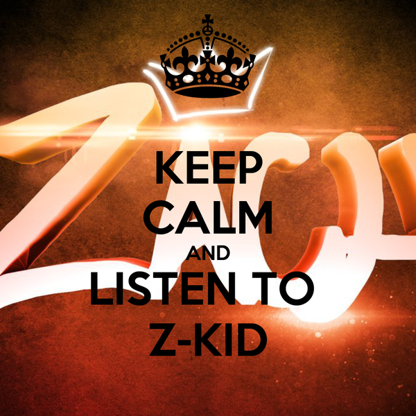 KEEP CALM AND LISTEN TO  Z-KID